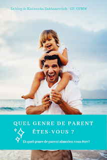 Quel genre de parent êtes-vous ? Et quel genre de parent désireriez-vous être ?